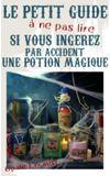Image de couverture de Le petit guide (à ne pas lire) si vous ingérez par accident une potion magique