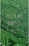 Image de couverture de Dieu et mes Robot(e)s