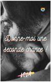 Image de couverture de Donne moi une seconde chance ! [M//M]