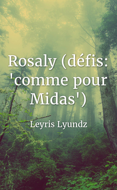 """Image de couverture de Rosaly (défis: """"comme pour Midas"""")"""