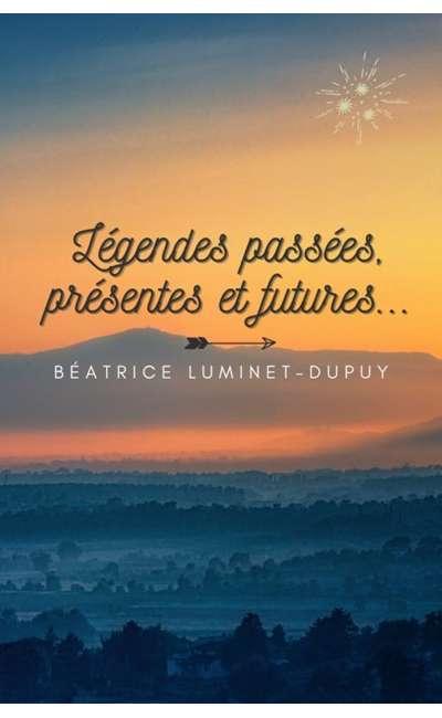 Image de couverture de Légendes passées, présentes et futures...