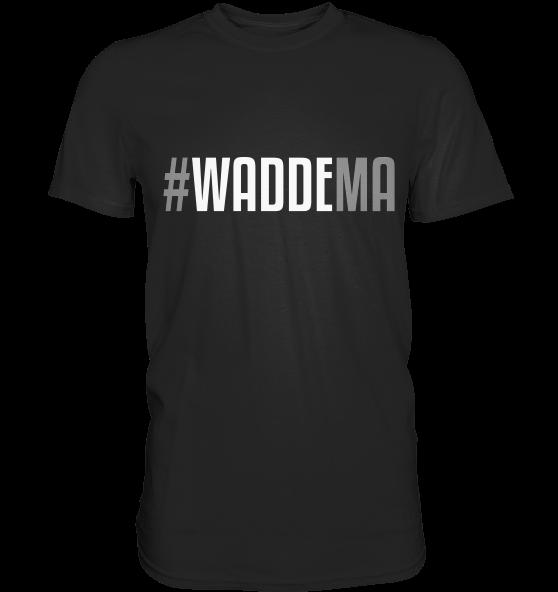 #WADDEMA - das Shirt für alle, die gern 'nen Gang rausnehmen.