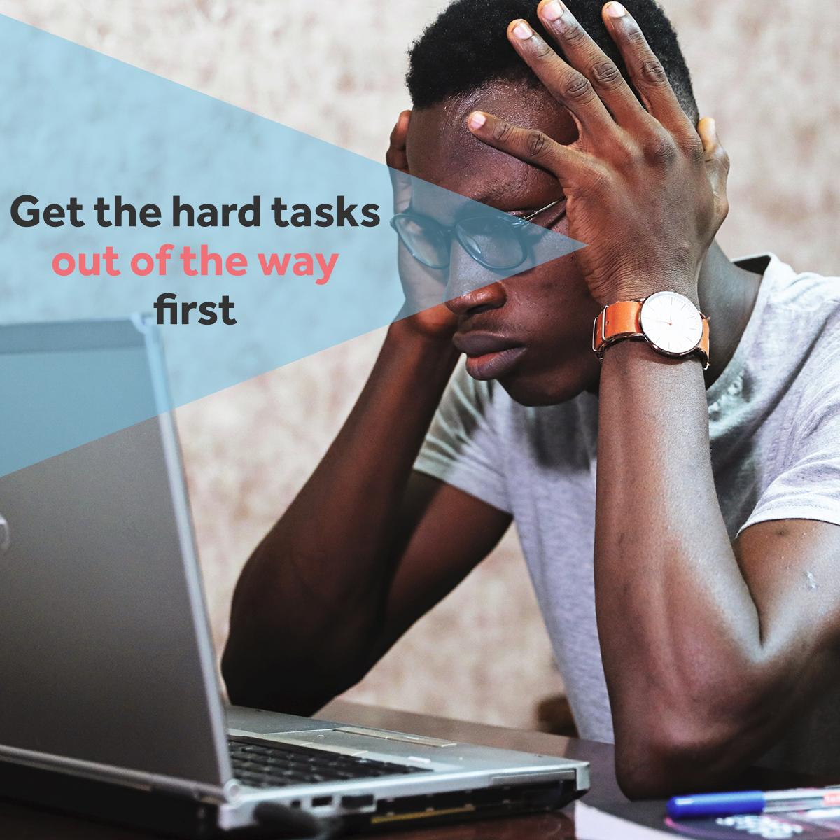 Hardest tasks first