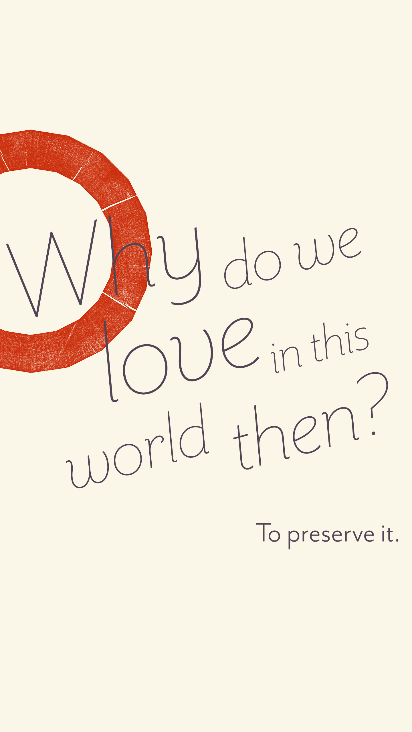 Why do we love in this world then? To preserve it.