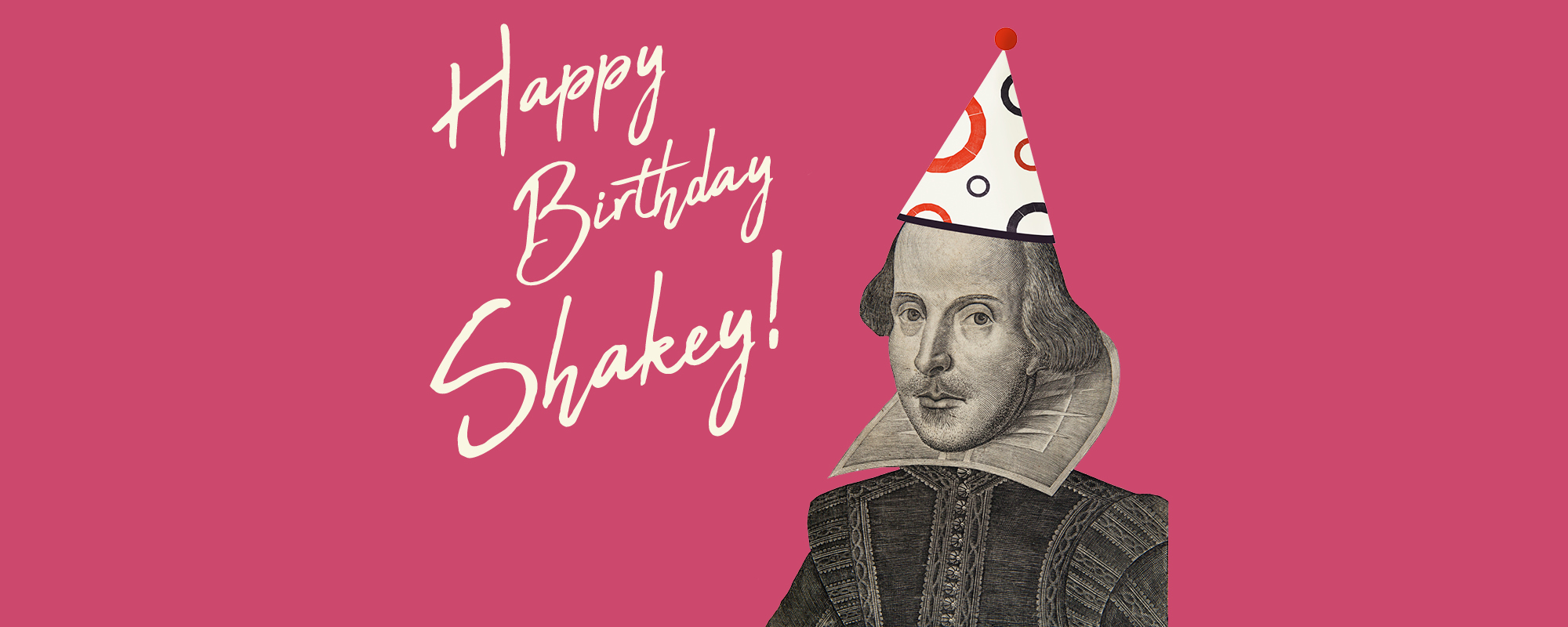 Happy Birthday Shakey! hand written text alongside an image of Shakespeare wearing a party hat