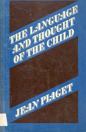 The language and thought of the child / Jean Piaget