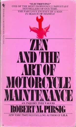 Zen and the art of motorcycle maintenance - An inq uiry into values - Robert M Pirsig