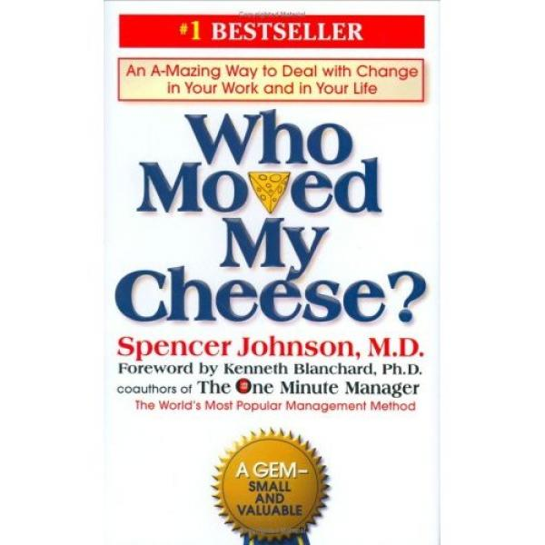 Who Moved My Cheese? - An A-Mazing Way to Deal with Change in Your Work and in Your Life / Spencer Johnson, M.D.