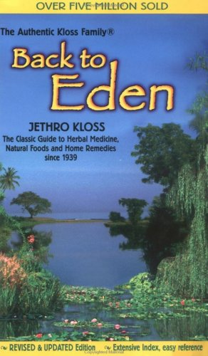 Back to eden - A human interest story of health an d restoration to be  found in herb, root, and bark / Jethro Kloss