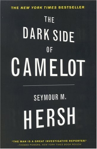 The dark side of camelot / Seymour M Hersh