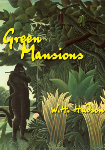 Green mansions - A romance of the tropical forest / W H Hudson