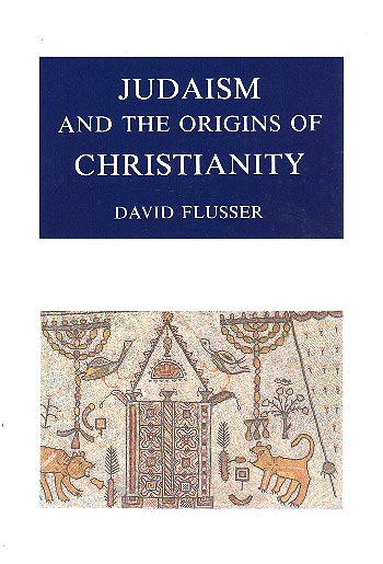 Judaism And The Origins Of Christianity - דוד פלוסר