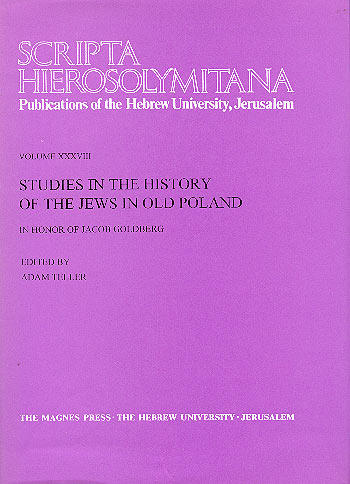 Studies In The History Of The Jews In Old Poland - Scripta Hierosolymitana, Vol. Xxxviii: In Honour Of Jacob Goldberg /