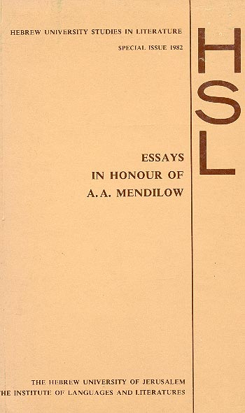 Essays In Honour Of A. A. Mendilow - Presented By His Students And Colleagues In Appreciation Of All They Have Learnt From Him /