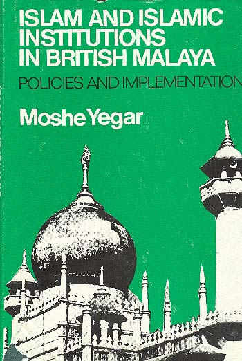 Islam And Islamic Institutions In British Malaya - Politics And Implementation. / משה יגר