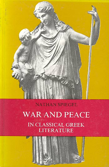 War And Peace In Classical Greek Literature - נתן שפיגל