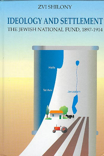 Ideology And Settlement - The Jewish National Fund, 1897–1914 /