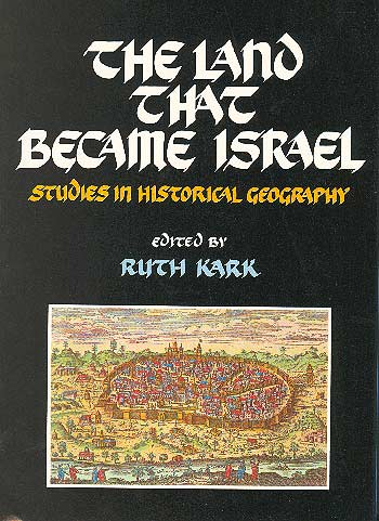 The Land That Became Israel - Studies In Historical Geography /