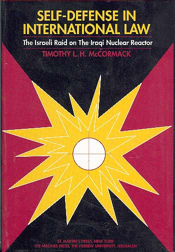 Self-defence In International Law - The Israeli Raid On The Iraqi Nuclear Reactor /