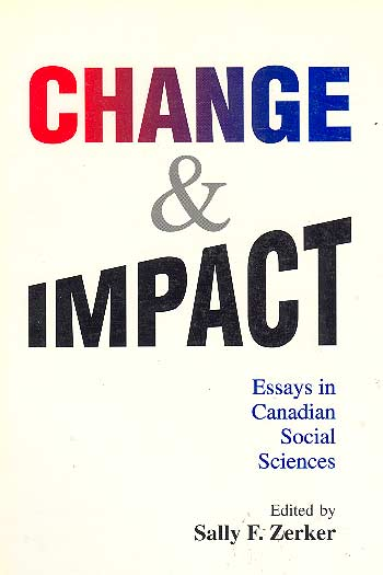 Change And Impact - Essays In Canadian Social Sciences /