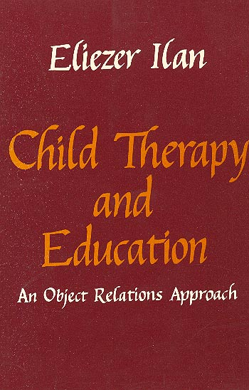 Child Therapy And Education - An Object Relations Approach /