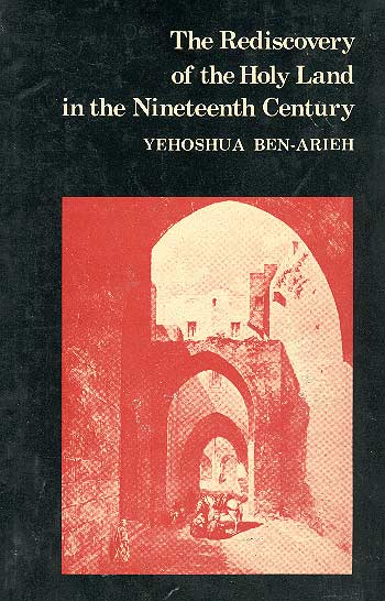 The Rediscovery Of The Holy Land In The Nineteenth Century / יהושע בן-אריה