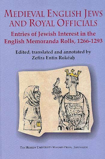 Medieval English Jews And Royal Officials - Entries Of Jewish Interest In The English Memoranda Rolls, 1266–1293 /