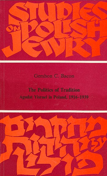 The Politics Of Tradition - Agudat Yisrael In Poland, 1916–1939 /
