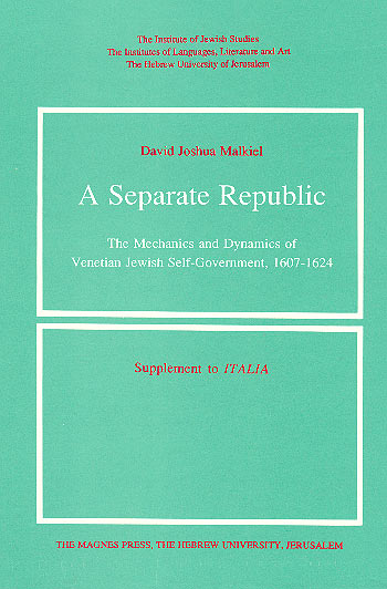 A Separate Republic - The Mechanics And Dynamics Of Venetian Jewish Self-government, 1607–1624 / דוד מלכיאל