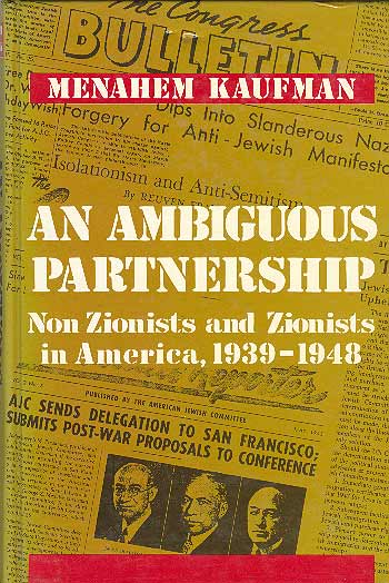 An Ambiguous Partnership - Non-zionists And Zionists In  America, 1939–1948 / מנחם קאופמן