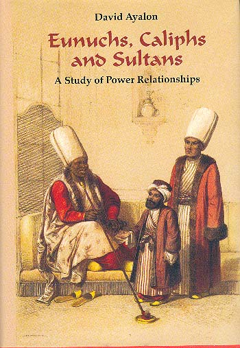 Eunuchs, Caliphs And Sultans - A Study Of Power Relationships / דוד איילון
