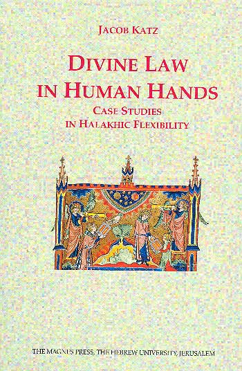 "Divine Law In Human Hands - Case Studies In Halakhic Flexibility / יעקב כ""ץ"