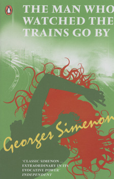 The man who watched the trains go by / Georges Simenon