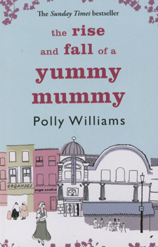 The rise and fall of a yummy mummy / Polly Williams
