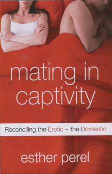 Mating in captivity / Esther Perel