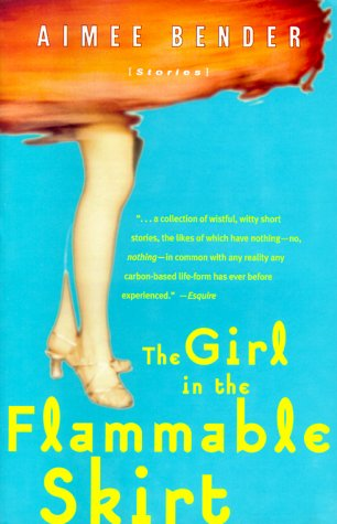 The girl in the flammable skirt: stories / Aimee Bender