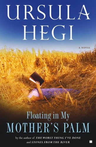 Floating in my mother's palm / Ursula Hegi
