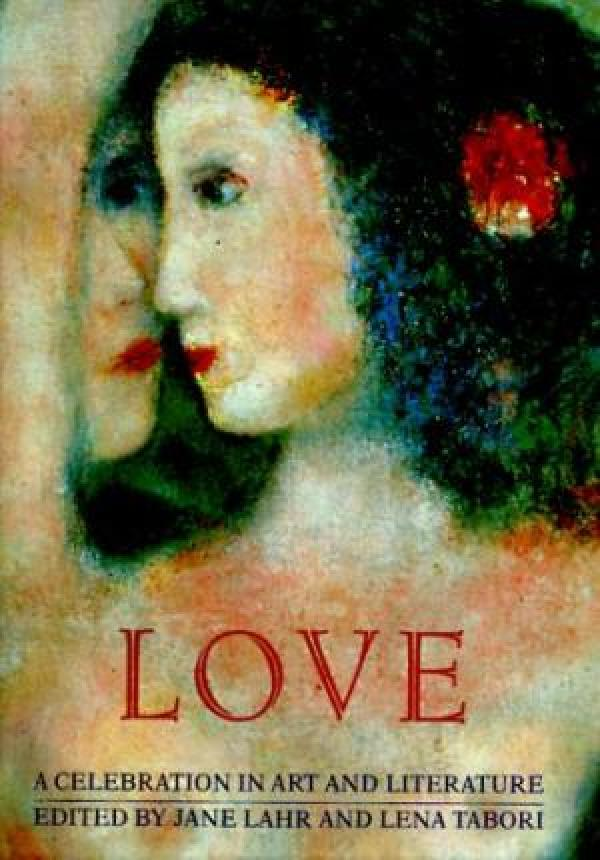 Love: A Celebration in Art and Literature / Jane Lahr