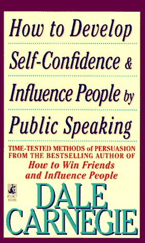 How to develop self-confidence and influence people by public speaking / Dale Carnegie