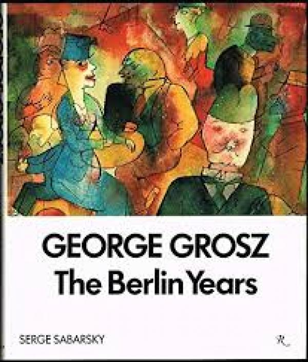 George grosz :  the berlin years - Serge Sabarsky