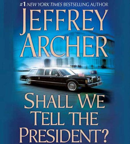 Shall we tell the president ? - Jeffrey Archer