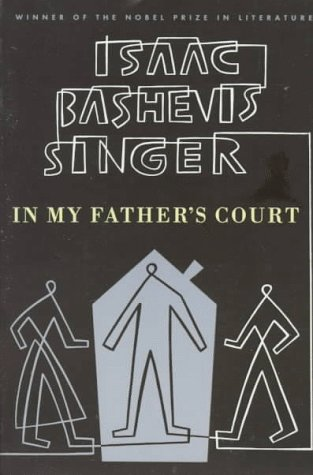 In my father's court / Isaac 1904-1991 Bashevis Singer