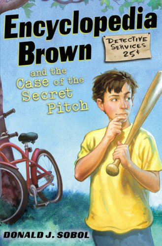 Encyclopedia brown and the case of the secret pitch / Donald J. Sobol