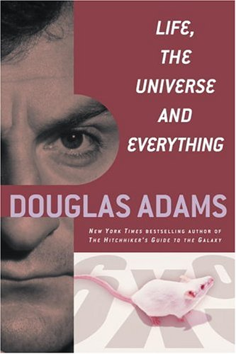 Life, the universe and everything / Douglas Adams