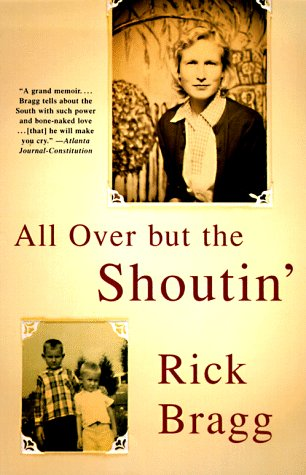 All over but the shoutin' / Rick Bragg