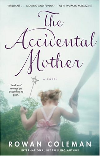 The accidental mother / Rowan Coleman