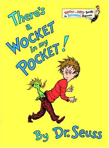 There's a wocket in my pocket! - Dr Seuss