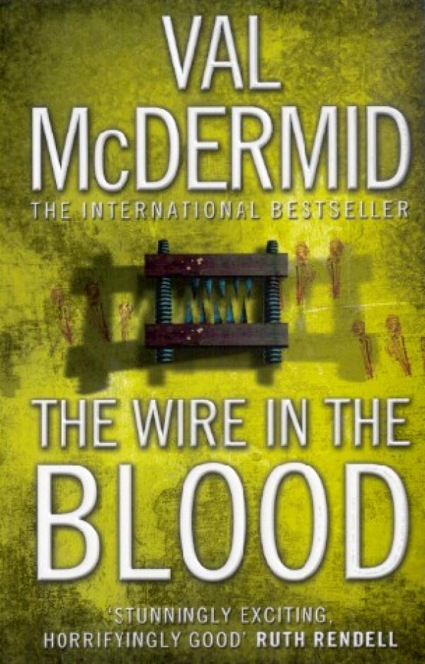 The Wire in the Blood - Tony Hill and Carol Jordan #2 - Val McDermid