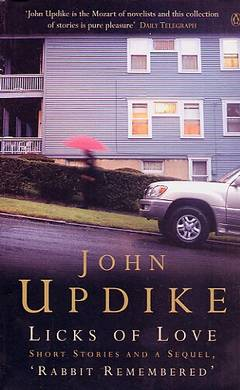 Licks of love / John Updike