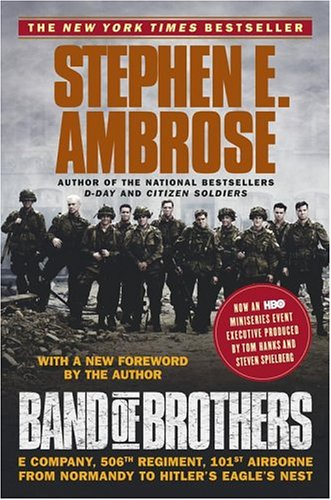 Band of brothers: e company, 506th regiment, 101st airborne from normandy to hitler's eagle's nest / Stephen E. Ambrose